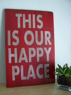 Weve changes our happy sign from my to our for those of us who share our happy place.    What a happy little sign - this is a bigger version