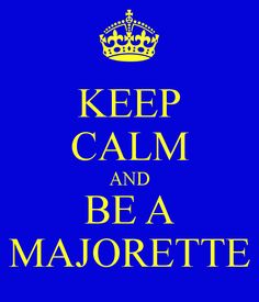 KEEP CALM AND BE A MAJORETTE - KEEP CALM AND CARRY ON Image ...