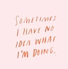 I hve no idea what m doing almost all the time Words Quotes, Life Quotes, Sayings, Qoutes, Pretty Words, Beautiful Words, Verse, Some Words, Positive Vibes