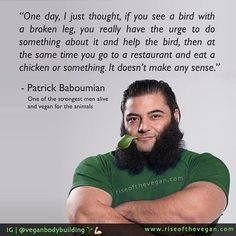 "Some more inspiration for new vegans and those considering going #vegan... _ Patrik Baboumian: ""I just found myself thinking that if I would have to kill the animals I ate with my own hands I couldn't because I was too compassionate. I felt that I was fooling myself eating meat considering my inability to kill an animal so I just thought I'd better be honest to myself and stop eating meat. _ Strength must build up not destroy. It should outdo itself not others who are weaker. Used without…"