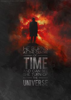 He burns at the center of time and he can see the turn of the universe...and he is wonderful. #doctorwho