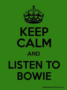 keep calm and listen to bowie | KEEP CALM AND LISTEN TO BOWIE Poster