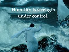 Humility is strength under control