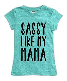 Another great find on #zulily! Heather Aqua 'Sassy Like My Mama' Fitted Tee - Toddler & Girls #zulilyfinds