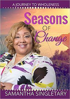 #RockYourBook #NewRelease 'Seasons of Change A Journey To Wholeness'Samantha Singletary @LaTBoyd1 https://faithabeliever.wordpress.com/2016/04/05/rockyourbook-newrelease-seasons-of-change-a-journey-to-wholeness-by-samantha-singletary/ … RT @FaithAbeliever