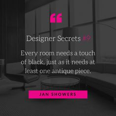 Interior Designer Secrets: Every room needs a touch of black, just as it needs at least one antique piece. Interior Design Quotes, Best Interior Design, Bathroom Interior Design, Interior Design Living Room, Home Decor Quotes, Home Quotes And Sayings, One Room Flat, Home Decor Items Online, Best Bedroom Colors