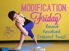 Modification Friday - Bound Revolved Crescent Twist Yoga Pose  This video will give you steps to advance your Crescent Twist!  Once you've twisted your crescent pose, the next step can be to separate your hands, then to bind the pose! Check out this video for all the steps!   Twitter: stumbleuponme Instagram: Erin_Haynes_Yoga Facebook/erinhaynesyoga www.ErinHaynesYoga.com  Clothes:  Sports Bra: The Player by Victorias Secret Cami Sports Bra Pants: Athleta Chaturanga Knicker  Tank: Express