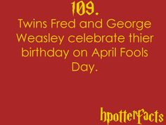 Harry Potter Facts Twins Fred and George Weasley celebrate their birthday on April Fools Day. Harry James Potter, Harry Potter Facts, Harry Potter Quotes, Harry Potter Fan Art, Harry Potter Fandom, Harry Potter Monopoly, Yer A Wizard Harry, Hp Facts, Mischief Managed