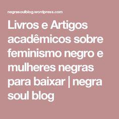 Livros e Artigos acadêmicos sobre feminismo negro e mulheres negras para baixar | negra soul blog