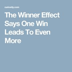 The Winner Effect Says One Win Leads To Even More