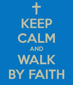 Keep Calm=Walk By Faith!