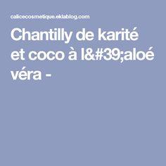 Chantilly de karité et coco à l'aloé véra -
