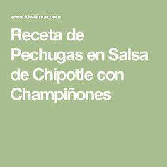 Receta de Pechugas en Salsa de Chipotle con Champiñones