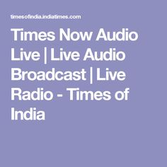 Times Now Audio Live   Live Audio Broadcast   Live Radio - Times of India