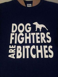 Dog Fighters Are Bitches tshirt