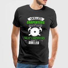 Skilled Carpenters Aren't Cheap - Men's Premium T-Shirt