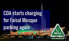 ISLAMABAD: The Capital Development Authority (CDA) once again start charging for parking entry fee for the iconic landmark Faisal Mosque in Islamabad.