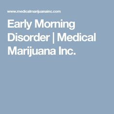 Early Morning Disorder | Medical Marijuana Inc.