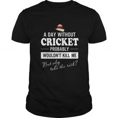 A Day Without Cricket Probably Wouldn't Kill Me T-shirt
