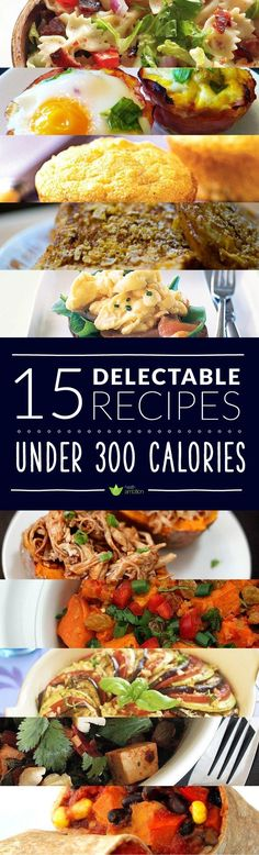 15 Delicious Recipes Under 300 Calories (I'm craving #7 just writing about it)
