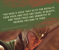 """Your voice and face are equal in beauty, and these fools are unworthy of hearing you sing to them."""