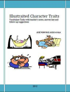 Illustrated Character Traits offers you very attractive tasks that your students will enjoy a lot. With this useful workbook, they have to deal with meaning, exchange information, describe people they know, work with definitions, and also work with synonyms and opposites.
