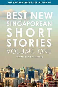 The Epigram Books Collection of Best New Singaporean Short Stories: Volume One curates the finest short fiction from Singaporean writers published in 2011 and 2012. This ground-breaking and unique anthology showcases stories that examine various facets of the human condition and the truths that we tell ourselves in order to exist in the everyday. #EpigramBooks #JasonErikLundberg