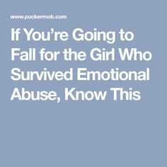 If You're Going to Fall for the Girl Who Survived Emotional Abuse, Know This
