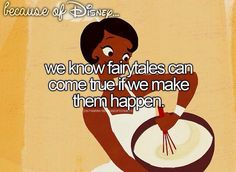 we know fairytales can come true if we make them happen.