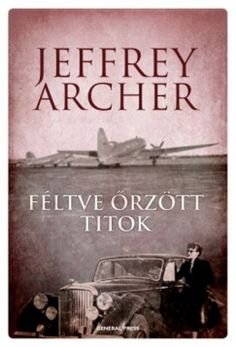 Féltve őrzött titok by Jeffrey Archer - Books Search Engine Jeffrey Archer Books, International Books, White Books, Nicholas Sparks, Best Kept Secret, Love Book, Persona, Believe, Book Covers