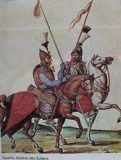 Sipahis (cavalry) of the Ottoman Empire.