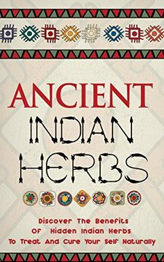 Ancient Indian Herbs : Discover the Benefits of Hidden Indian Herbs to Treat and Cure Your Self Naturally Holistic Remedies, Natural Health Remedies, Holistic Healing, Herbal Remedies, Natural Healing, Healing Herbs, Medicinal Herbs, Natural Medicine, Herbal Medicine