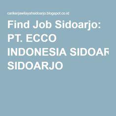 Find Job Sidoarjo: PT. ECCO INDONESIA SIDOARJO
