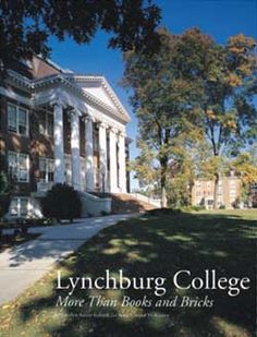 This is the cover of the book Lynchburg College: More Than Books and Bricks written by Carolyn Eubank and Betty McKinney, a history of LC.