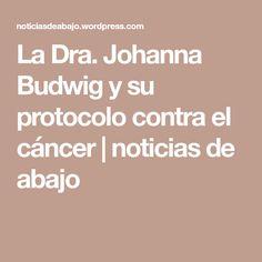 La Dra. Johanna Budwig y su protocolo contra el cáncer | noticias de abajo
