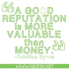 A good reputation is more valuable than money. -P.Syrus http://www.iqdesk.net/iqdesk-2-0/
