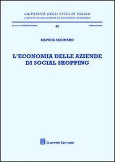 Secinaro Silvana, L'economia delle aziende di social shopping, Giuffreè editore. http://www.giuffre.it/it-it/products/514050.html