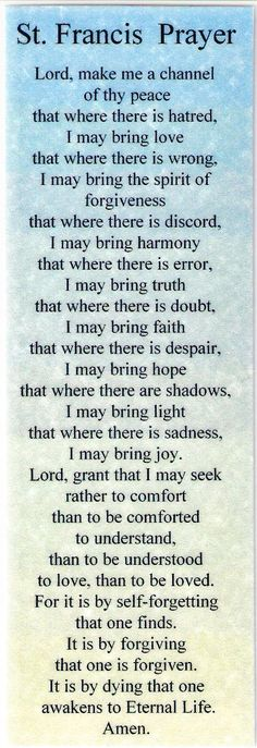 Prayer of St Francis of Assisi. Do not have to be Catholic to experience this powerful message.