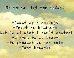 If I accomplish these things today, I'll be satisfied...