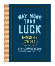Way More Than Luck   Each one of these picks will inspire, motivate and problem-solve for grads entering The Real World.