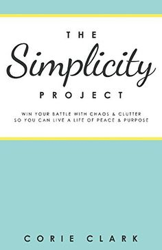 The Simplicity Project: Win Your Battle With Chaos & Clutter So You Can Live a Life of Peace & Purpose, http://www.amazon.com/dp/B00L3S41SK/ref=cm_sw_r_pi_awdm_H0CRtb12S0H3H