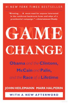 Game Change: Obama and the Clintons, McCain and Palin, and the Race of a ... - John Heilemann, Mark Halperin - Google Books