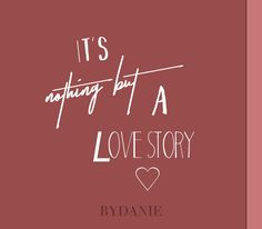 IT'S NOTHING BUY A LOVE STORY | Art Work created by ByDanie | Graphic Design | www.bydanie.com