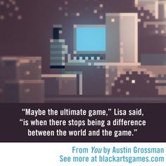 "A quote from Austin Grossman's new novel, of which BoingBoing raves ""It is easily one of the best books I've read this year."""