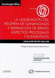La liquidación del régimen de gananciales y separación de bienes : aspectos procesales y sustantivos / Juan José Reyes Gallur. - 2015