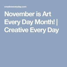 November is Art Every Day Month! | Creative Every Day