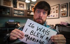 """I just read all of this and loved it. """"16 ways I blew my marriage."""" He gave great advice on what NOT to do."""