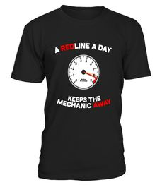 """# A Redline A Day Mechanic Away - Funny Car Saying Shirt .  Special Offer, not available in shops      Comes in a variety of styles and colours      Buy yours now before it is too late!      Secured payment via Visa / Mastercard / Amex / PayPal      How to place an order            Choose the model from the drop-down menu      Click on """"Buy it now""""      Choose the size and the quantity      Add your delivery address and bank details      And that's it!      Tags: Whether you're looking for…"""