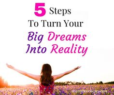 Do you have a BIG DREAM? The only way you're going to ever achieve your big dream is to make a plan. If you're ready to make your dream a reality you will not want to miss these 5 steps for turning your big dreams into reality.