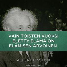Vain toisten vuoksi eletty elämä on elämisen arvoinen. — Albert Einstein